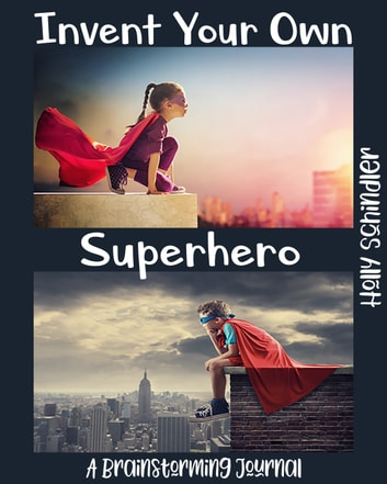 Invent Your Own Superhero ebook by Holly Schindler