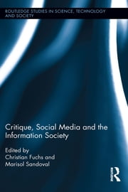 Critique, Social Media and the Information Society ebook by Christian Fuchs,Marisol Sandoval