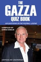 The Gazza Quiz Book ebook by Chris Cowlin