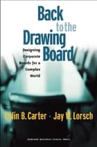 Back to the Drawing Board - Designing Corporate Boards for a Complex World ebook by Colin B. Carter, Jay W. Lorsch