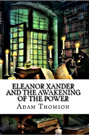 Eleanor Xander And The Awakening Of The Power ebook by Adam Thomson