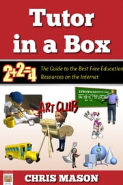 Tutor in a Box: The Guide to the Best Free Education Resources on the Internet ebook by Chris Mason