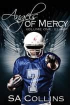 Angels of Mercy: Volume One: Elliot ebook by SA Collins