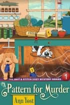A Pattern for Murder (The Bait & Stitch Cozy Mystery Series, Book 1) ebook by Ann Yost, Alice Duncan