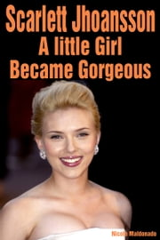 Scarlett Johansson: A little Girl Became Gorgeous ebook by Nicole Maldonado