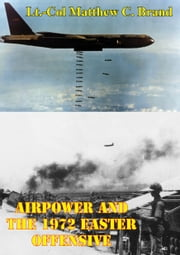 Airpower And The 1972 Easter Offensive ebook by Lt.-Col Matthew C. Brand