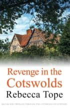 Revenge in the Cotswolds ebook by Rebecca Tope