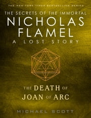 The Death of Joan of Arc - A Lost Story from the Secrets of the Immortal Nicholas Flamel ebook by Michael Scott
