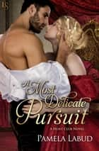 A Most Delicate Pursuit - A Hunt Club Novel ebook by Pamela Labud