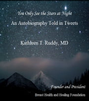 You Only See the Stars at Night - A Memoir Told In Tweets ebook by Dr. Kathleen T. Ruddy