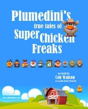 Plumedini's True Tales of Super Chicken Freaks as Retold by Cob Watson ebook by John Brady Woodson