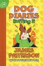 Dog Diaries: Ruffing It - A Middle School Story ebook by James Patterson, Steven Butler, Richard Watson