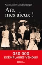 Aïe, mes aïeux ! eBook by Anne Ancelin-Schutzenberger