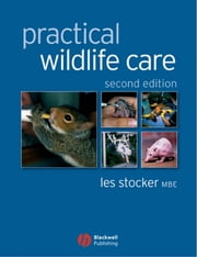 Practical Wildlife Care ebook by Les Stocker