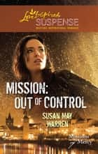 Mission: Out Of Control (Mills & Boon Love Inspired) (Missions of Mercy, Book 2) ebook by Susan May Warren