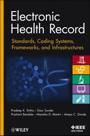 Electronic Health Record - Standards, Coding Systems, Frameworks, and Infrastructures ebook by Pradeep K. Sinha,Gaur Sunder,Prashant Bendale,Manisha Mantri,Atreya Dande