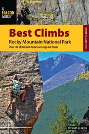 Best Climbs Rocky Mountain National Park - Over 100 of the Best Routes on Crags and Peaks ebook by Stewart M. Green