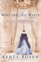 What the Lady Wants ebook by Renée Rosen