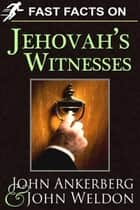 Fast Facts on Jehovah's Witnesses ebook by Ankerberg, John, Weldon,...
