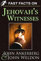 Fast Facts on Jehovah's Witnesses ebook by Ankerberg, John, Weldon, John