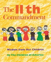 The Eleventh Commandment - Wisdom from Our Children ebook by The Children of America,Jewish Lights Publishing