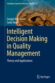 Intelligent Decision Making in Quality Management - Theory and Applications ebook by Cengiz Kahraman,Seda Yanık