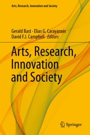 Arts, Research, Innovation and Society ebook by Gerald Bast,Elias G. Carayannis,David F. J. Campbell