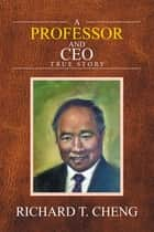 A Professor and Ceo - True Story ebook by Richard T. Cheng