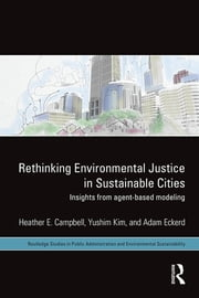 Rethinking Environmental Justice in Sustainable Cities - Insights from Agent-Based Modeling ebook by Heather E. Campbell,Yushim Kim,Adam M. Eckerd