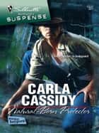 Natural-Born Protector - A Protector Hero Romance eBook by Carla Cassidy