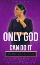 Only God Can Do It - The Story Behind the Song ebook by Renee Winston