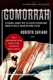 Gomorrah - A Personal Journey into the Violent International Empire of Naples' Organized Crime System ebook by Roberto Saviano,Virginia Jewiss