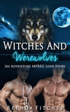 Witches and Werewolves: An Adventure MPREG Love Story ebook by Brenda Fitches