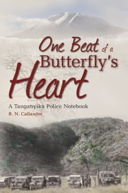 One Beat of a Butterfly's Heart - A Tanganyika Police Notebook ebook by Ronald Callander