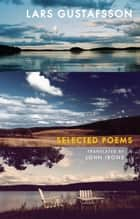 Selected Poems - Lars Gustafsson ebook by Lars Gustafsson