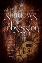 Of Shadows and Obsession - A Short Story Prequel to Of Metal and Wishes ebook by Sarah Fine