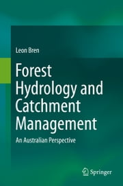 Forest Hydrology and Catchment Management - An Australian Perspective ebook by Leon Bren