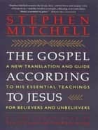 The Gospel According to Jesus ebook by Stephen Mitchell