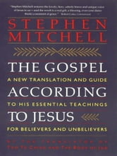 The Gospel According to Jesus - New Translation and Guide to His Essenti ebook by Stephen Mitchell