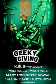 Geeky Giving: A SFF Charity Anthology ebook by K.B. Spangler, Michael J. Martinez, Mary Robinette Kowal,...