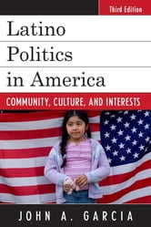 Latino Politics in America - Community, Culture, and Interests ebook by John A. Garcia
