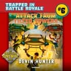 Attack from Tilted Towers - An Unofficial Novel of Fortnite audiobook by Devin Hunter, Ramon de Ocampo