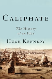 Caliphate - The History of an Idea ebook by Hugh Kennedy