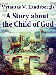 A Story About the Child of God ebook by Vytautas V. Landsbergis