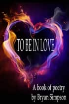To Be In Love ebook by Bryan Simpson