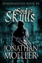 Soul of Skulls ebook de Jonathan Moeller