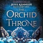 The Orchid Throne audiobook by Jeffe Kennedy