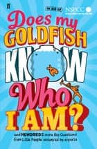 Does My Goldfish Know Who I Am? - and hundreds more Big Questions from Little People answered by experts ebook by Gemma Elwin Harris, Bear Grylls, Brian Cox,...