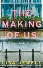 The Making of Us - A Novel ebook by Lisa Jewell