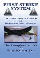 The Complete Guide to Tae Kwon Do - Reference Manual ebook by Master Richard Gordon